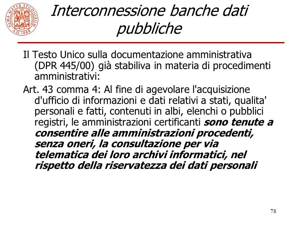 78 Interconnessione banche dati pubbliche Il Testo Unico sulla documentazione amministrativa (DPR 445/00) già stabiliva in materia di procedimenti amm