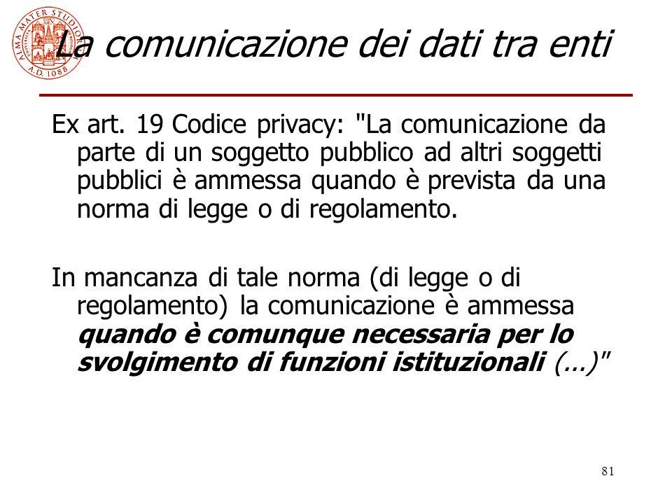 81 La comunicazione dei dati tra enti Ex art. 19 Codice privacy: