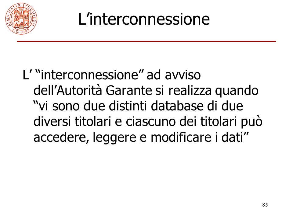 """85 L'interconnessione L' """"interconnessione"""" ad avviso dell'Autorità Garante si realizza quando """"vi sono due distinti database di due diversi titolari"""