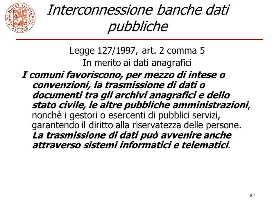 87 Interconnessione banche dati pubbliche Legge 127/1997, art. 2 comma 5 In merito ai dati anagrafici I comuni favoriscono, per mezzo di intese o conv