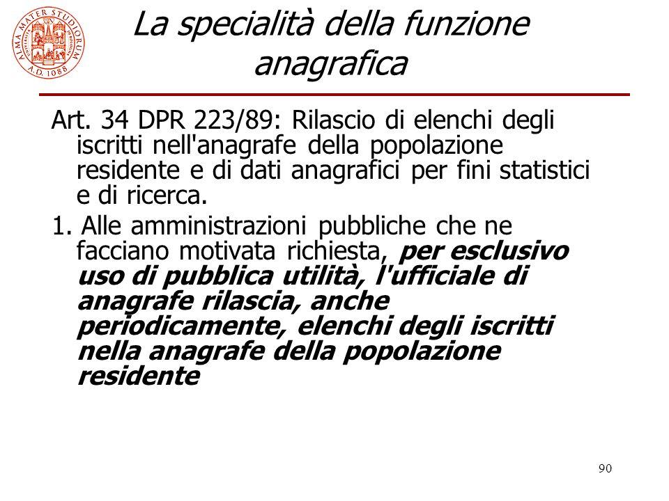90 La specialità della funzione anagrafica Art. 34 DPR 223/89: Rilascio di elenchi degli iscritti nell'anagrafe della popolazione residente e di dati