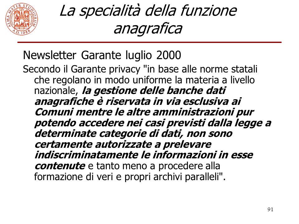 91 La specialità della funzione anagrafica Newsletter Garante luglio 2000 Secondo il Garante privacy