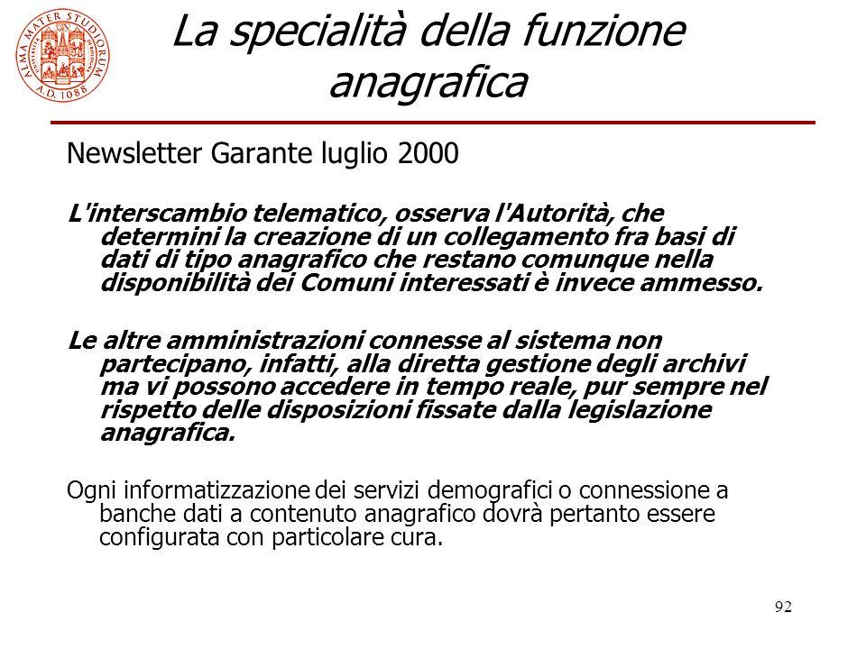 92 La specialità della funzione anagrafica Newsletter Garante luglio 2000 L'interscambio telematico, osserva l'Autorità, che determini la creazione di