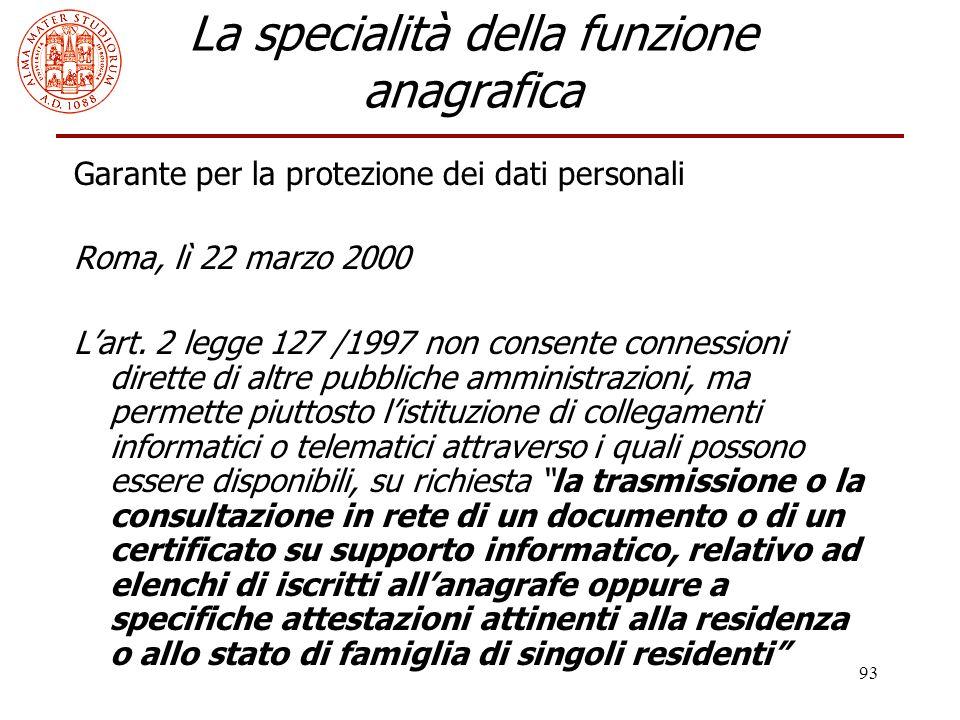 93 La specialità della funzione anagrafica Garante per la protezione dei dati personali Roma, lì 22 marzo 2000 L'art. 2 legge 127 /1997 non consente c