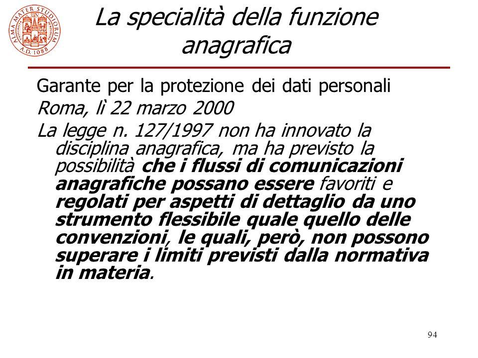 94 La specialità della funzione anagrafica Garante per la protezione dei dati personali Roma, lì 22 marzo 2000 La legge n. 127/1997 non ha innovato la