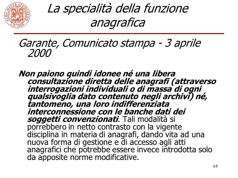 95 La specialità della funzione anagrafica Garante, Comunicato stampa - 3 aprile 2000 Non paiono quindi idonee né una libera consultazione diretta del