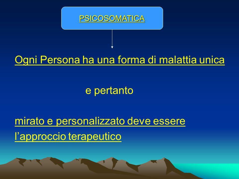 Ogni Persona ha una forma di malattia unica e pertanto mirato e personalizzato deve essere l'approccio terapeutico PSICOSOMATICA