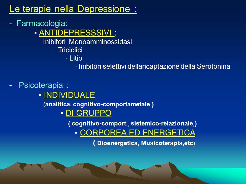 Le terapie nella Depressione : - Farmacologia: ▪ ANTIDEPRESSSIVI : · Inibitori Monoamminossidasi · Triciclici · Litio · Inibitori selettivi dellaricap