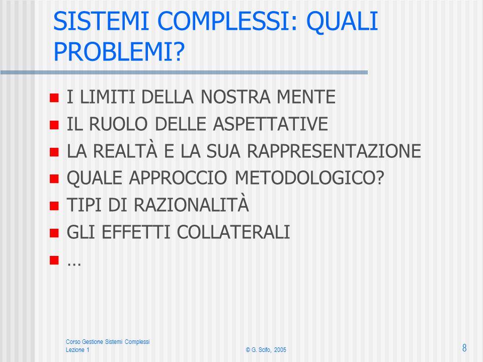 Corso Gestione Sistemi Complessi Lezione 1© G. Scifo, 2005 8 SISTEMI COMPLESSI: QUALI PROBLEMI.