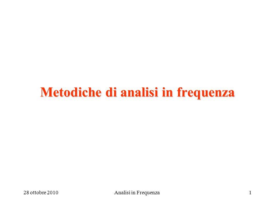 28 ottobre 2010Analisi in Frequenza1 Metodiche di analisi in frequenza