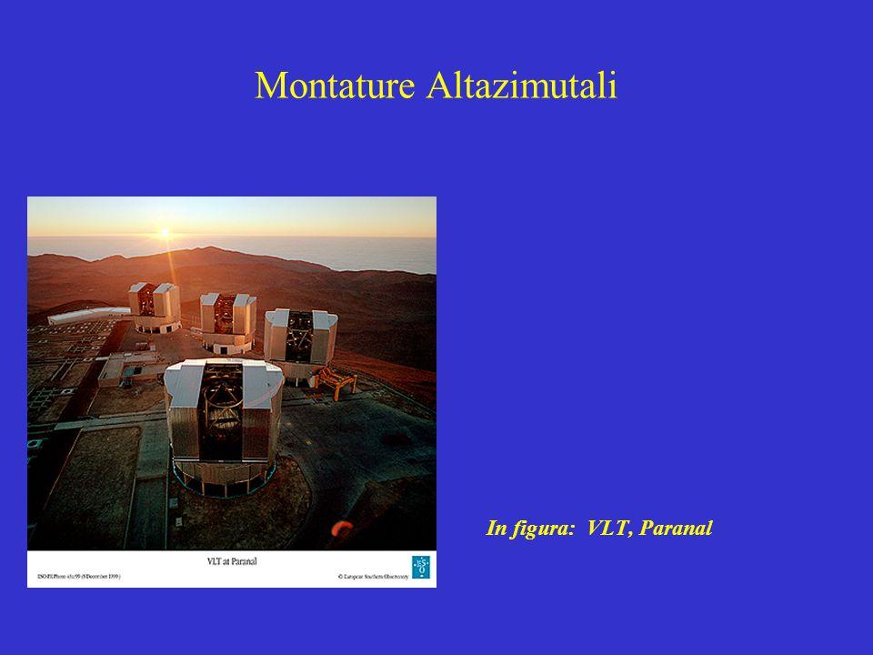 Montature Altazimutali In figura: VLT, Paranal