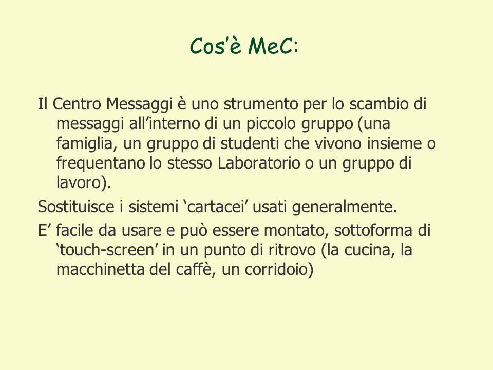Cos'è MeC: Il Centro Messaggi è uno strumento per lo scambio di messaggi all'interno di un piccolo gruppo (una famiglia, un gruppo di studenti che vivono insieme o frequentano lo stesso Laboratorio o un gruppo di lavoro).