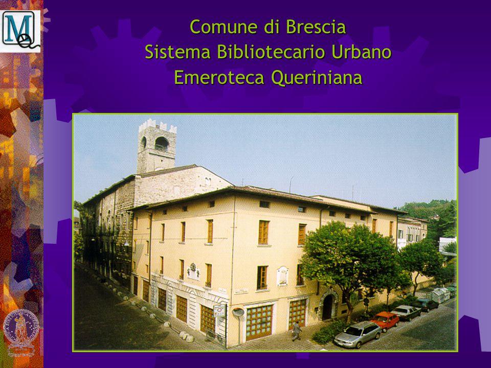 Comune di Brescia Sistema Bibliotecario Urbano Emeroteca Queriniana Consta di 2.300 testate di periodici italiani, 300 di periodici stranieri, 400 periodici in folio, e ca.