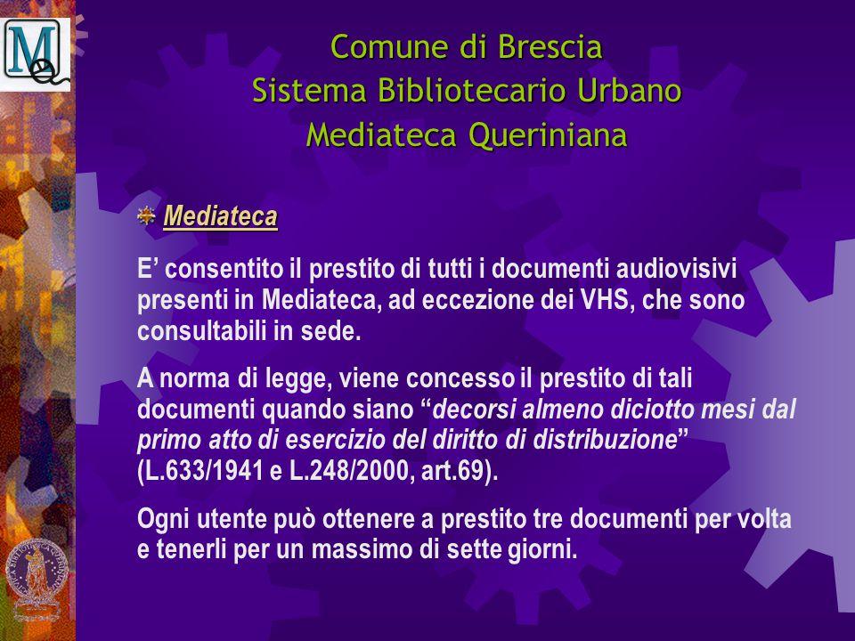 Comune di Brescia Sistema Bibliotecario Urbano Mediateca Queriniana E' consentito il prestito di tutti i documenti audiovisivi presenti in Mediateca,