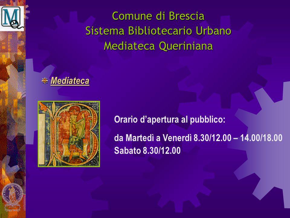 Comune di Brescia Sistema Bibliotecario Urbano Mediateca Queriniana Orario d'apertura al pubblico: da Martedì a Venerdì 8.30/12.00 – 14.00/18.00 Sabat