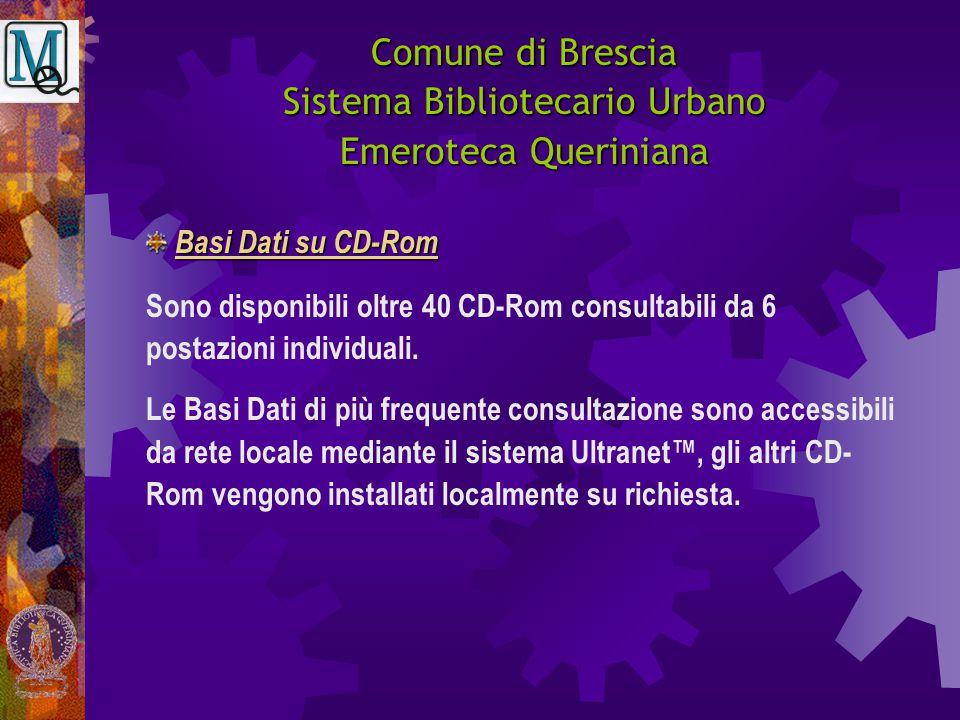Comune di Brescia Sistema Bibliotecario Urbano Emeroteca Queriniana Sono disponibili oltre 40 CD-Rom consultabili da 6 postazioni individuali.