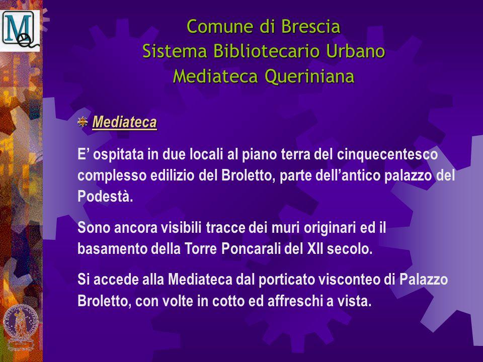 Comune di Brescia Sistema Bibliotecario Urbano Mediateca Queriniana E' ospitata in due locali al piano terra del cinquecentesco complesso edilizio del