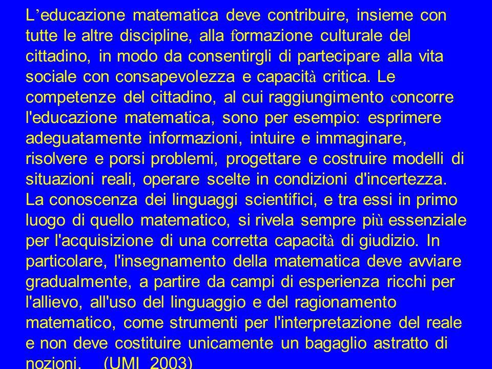 L ' educazione matematica deve contribuire, insieme con tutte le altre discipline, alla f ormazione culturale del cittadino, in modo da consentirgli di partecipare alla vita sociale con consapevolezza e capacit à critica.
