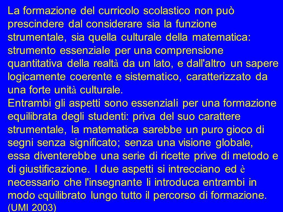 La formazione del curricolo scolastico non può prescindere dal considerare sia la funzione strumentale, sia quella culturale della matematica: strumen