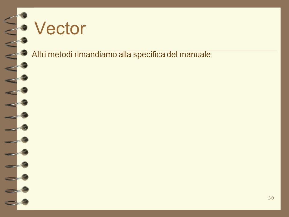 30 Vector Altri metodi rimandiamo alla specifica del manuale
