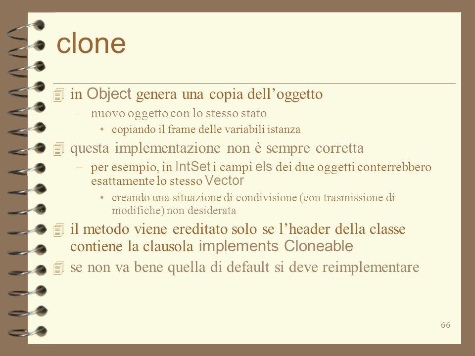 66 clone  in Object genera una copia dell'oggetto –nuovo oggetto con lo stesso stato copiando il frame delle variabili istanza 4 questa implementazio