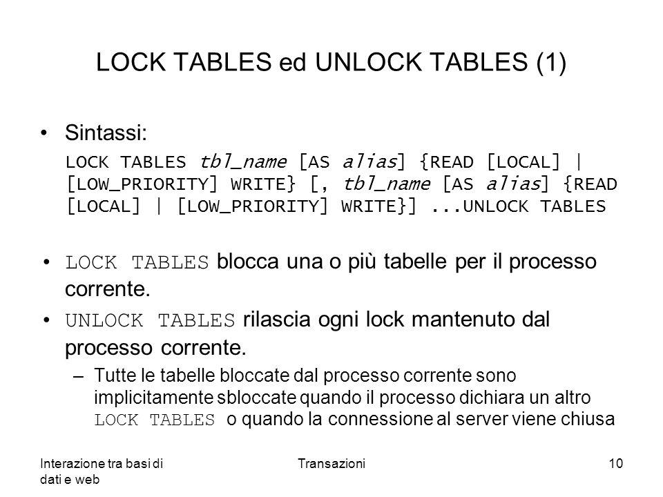 Interazione tra basi di dati e web Transazioni10 LOCK TABLES ed UNLOCK TABLES (1) Sintassi: LOCK TABLES tbl_name [AS alias] {READ [LOCAL] | [LOW_PRIOR
