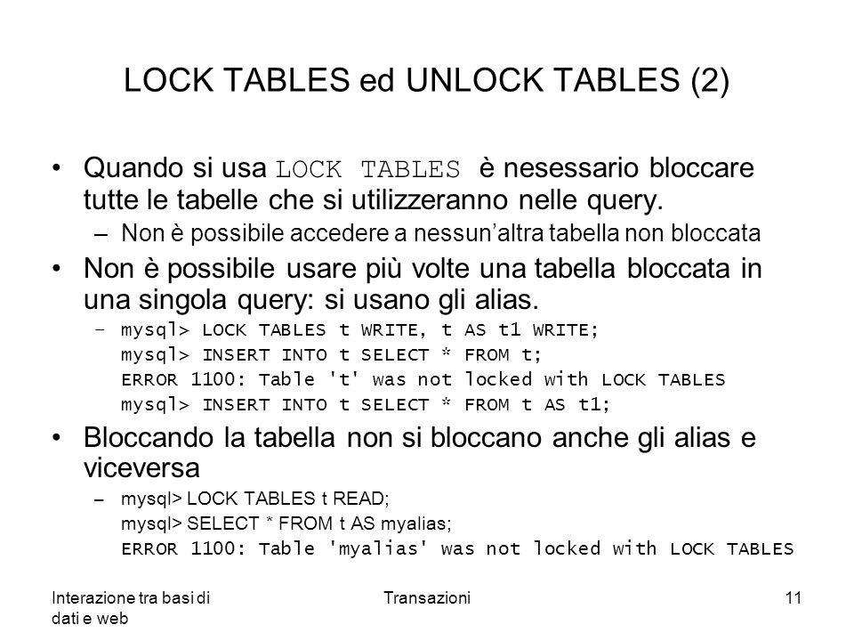 Interazione tra basi di dati e web Transazioni11 LOCK TABLES ed UNLOCK TABLES (2) Quando si usa LOCK TABLES è nesessario bloccare tutte le tabelle che