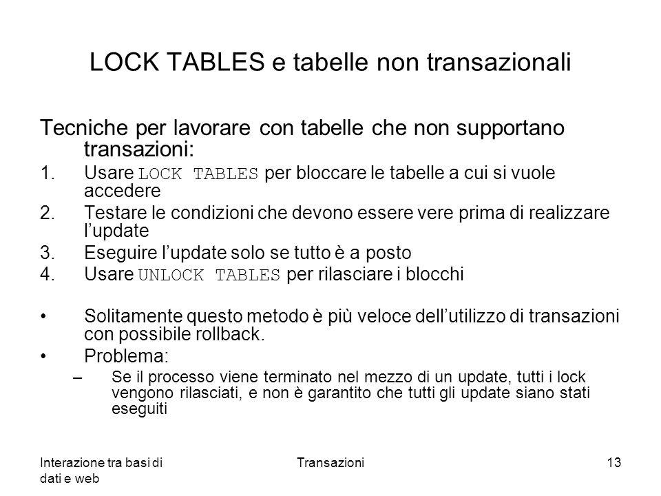 Interazione tra basi di dati e web Transazioni13 LOCK TABLES e tabelle non transazionali Tecniche per lavorare con tabelle che non supportano transazi