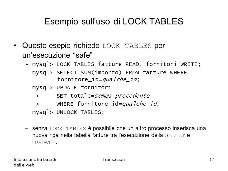 """Interazione tra basi di dati e web Transazioni17 Esempio sull'uso di LOCK TABLES Questo esepio richiede LOCK TABLES per un'esecuzione """"safe"""" –mysql> L"""