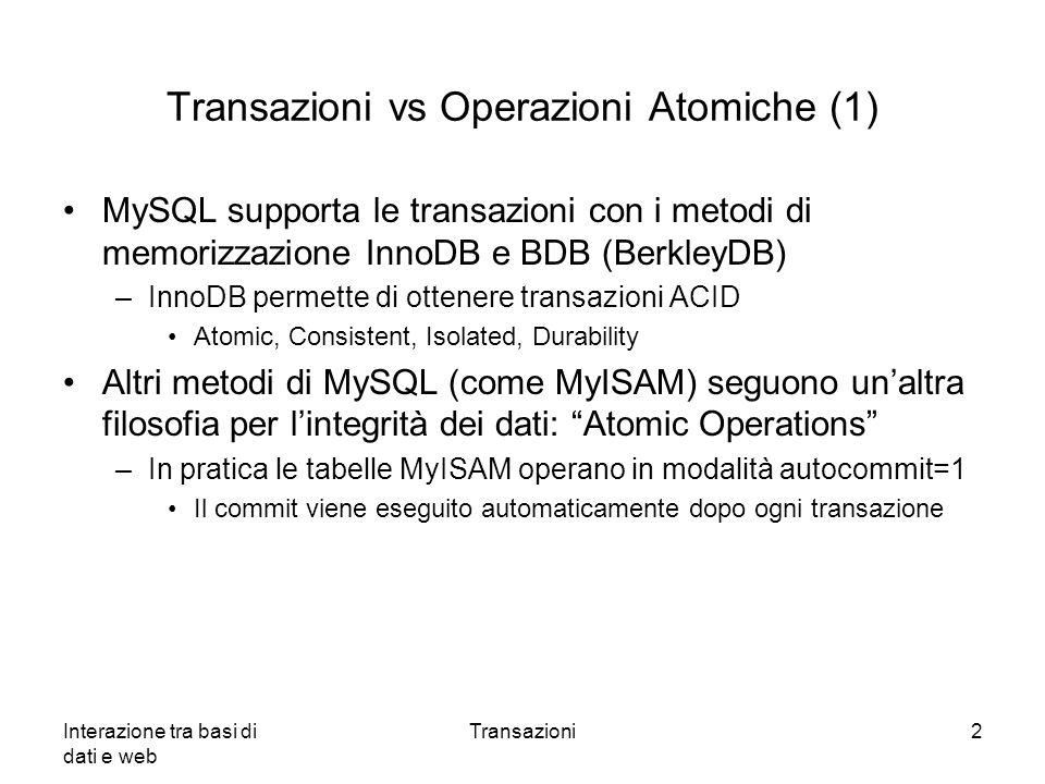 Interazione tra basi di dati e web Transazioni2 Transazioni vs Operazioni Atomiche (1) MySQL supporta le transazioni con i metodi di memorizzazione In