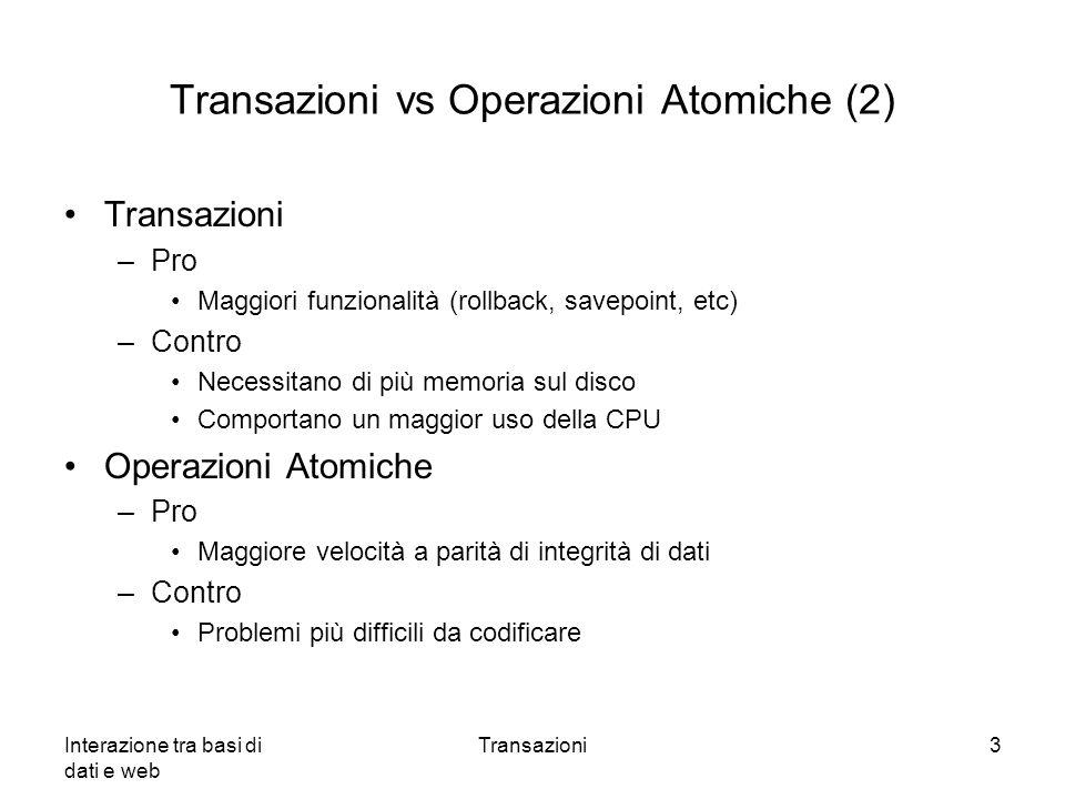 Interazione tra basi di dati e web Transazioni3 Transazioni vs Operazioni Atomiche (2) Transazioni –Pro Maggiori funzionalità (rollback, savepoint, et