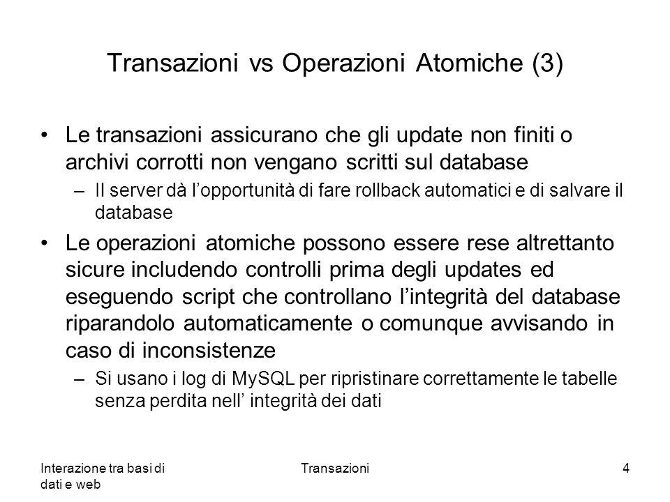 Interazione tra basi di dati e web Transazioni4 Transazioni vs Operazioni Atomiche (3) Le transazioni assicurano che gli update non finiti o archivi c