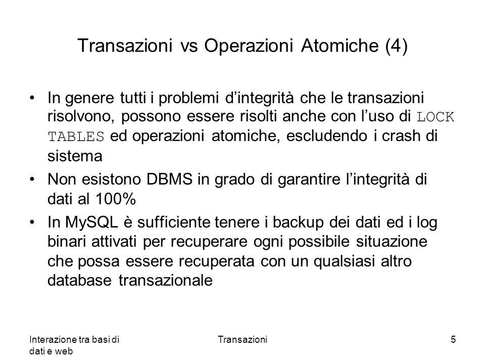 Interazione tra basi di dati e web Transazioni5 Transazioni vs Operazioni Atomiche (4) In genere tutti i problemi d'integrità che le transazioni risol