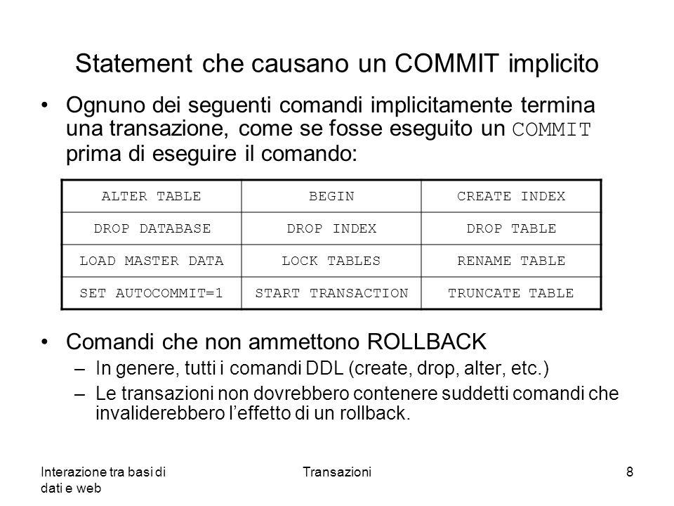 Interazione tra basi di dati e web Transazioni8 Statement che causano un COMMIT implicito Ognuno dei seguenti comandi implicitamente termina una trans