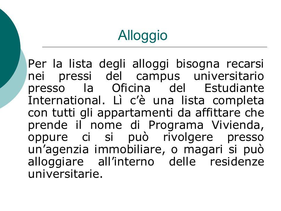 Alloggio Per la lista degli alloggi bisogna recarsi nei pressi del campus universitario presso la Oficina del Estudiante International.