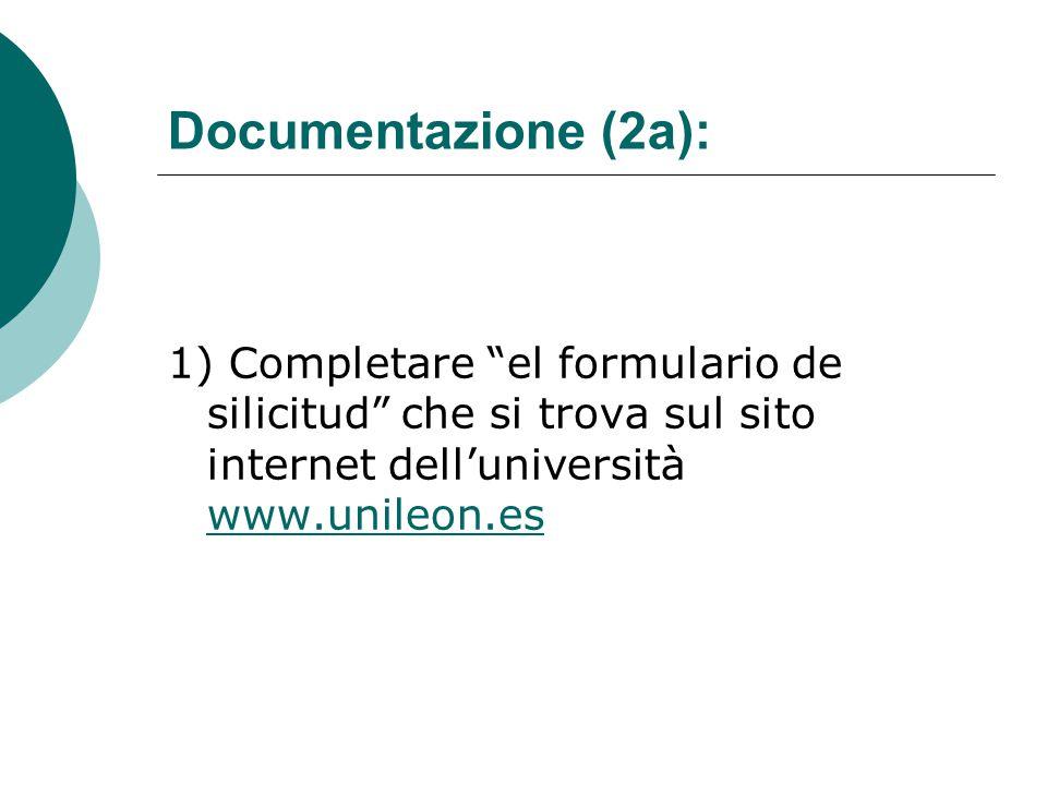 Documentazione (2a): 1) Completare el formulario de silicitud che si trova sul sito internet dell'università www.unileon.es www.unileon.es