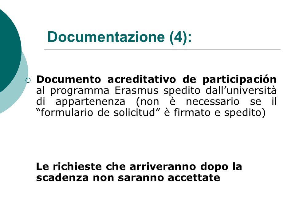 Documentazione (4):  Documento acreditativo de participación al programma Erasmus spedito dall'università di appartenenza (non è necessario se il formulario de solicitud è firmato e spedito) Le richieste che arriveranno dopo la scadenza non saranno accettate