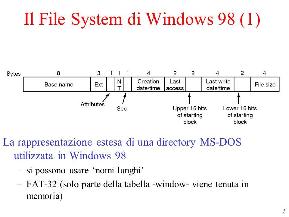5 Il File System di Windows 98 (1) La rappresentazione estesa di una directory MS-DOS utilizzata in Windows 98 –si possono usare 'nomi lunghi' –FAT-32 (solo parte della tabella -window- viene tenuta in memoria) Bytes