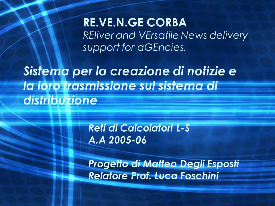 1 RE.VE.N.GE CORBA REliver and VErsatile News delivery support for aGEncies. Sistema per la creazione di notizie e la loro trasmissione sul sistema di