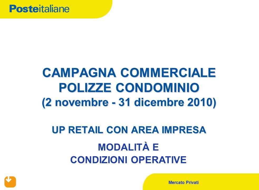 Mercato Privati CAMPAGNA COMMERCIALE POLIZZE CONDOMINIO (2 novembre - 31 dicembre 2010) UP RETAIL CON AREA IMPRESA MODALITÀ E CONDIZIONI OPERATIVE