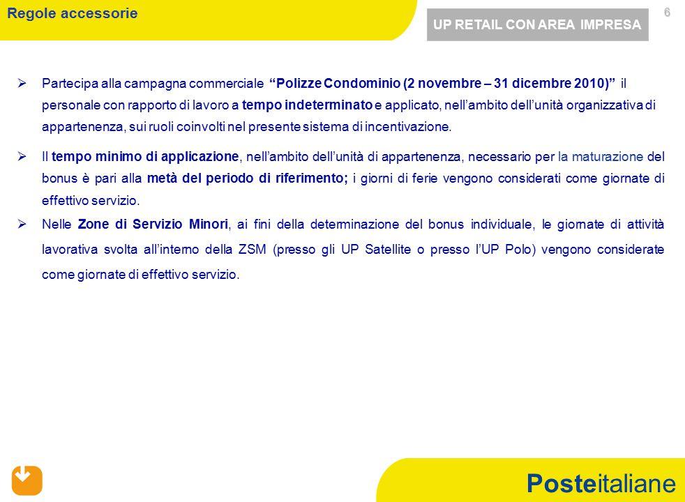Posteitaliane 6   Partecipa alla campagna commerciale Polizze Condominio (2 novembre – 31 dicembre 2010) il personale con rapporto di lavoro a tempo indeterminato e applicato, nell'ambito dell'unità organizzativa di appartenenza, sui ruoli coinvolti nel presente sistema di incentivazione.