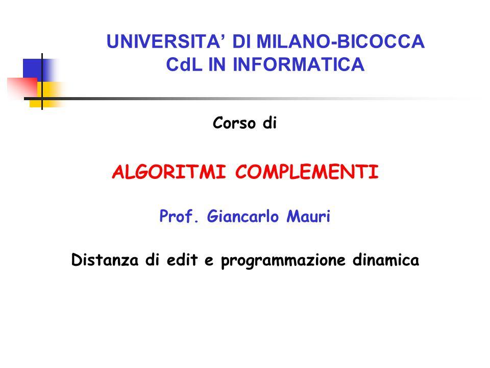 UNIVERSITA' DI MILANO-BICOCCA CdL IN INFORMATICA Corso di ALGORITMI COMPLEMENTI Prof. Giancarlo Mauri Distanza di edit e programmazione dinamica