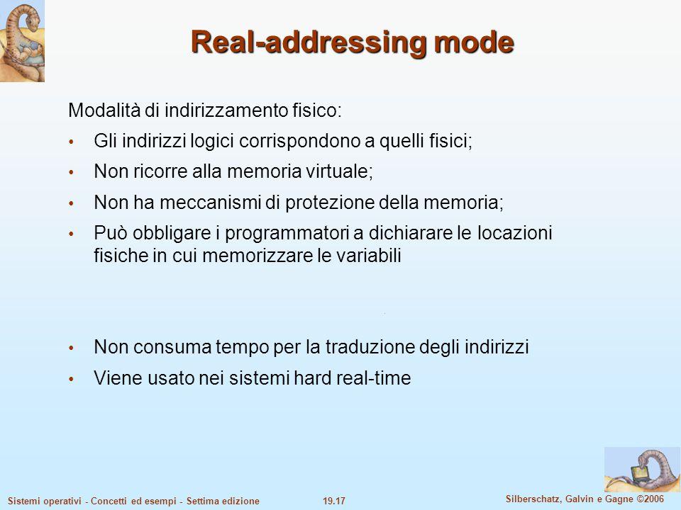 19.17 Silberschatz, Galvin e Gagne ©2006 Sistemi operativi - Concetti ed esempi - Settima edizione Real-addressing mode Modalità di indirizzamento fis