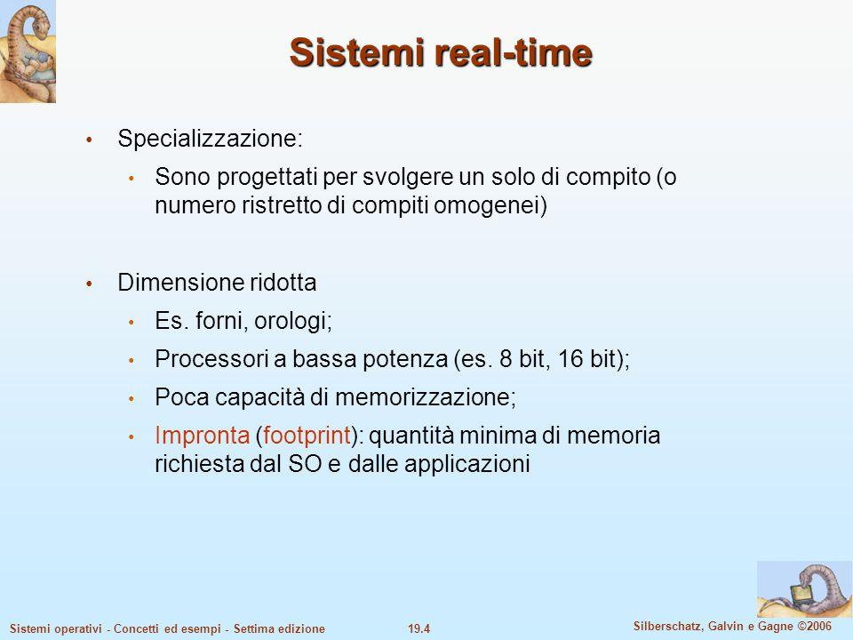 19.4 Silberschatz, Galvin e Gagne ©2006 Sistemi operativi - Concetti ed esempi - Settima edizione Sistemi real-time Specializzazione: Sono progettati