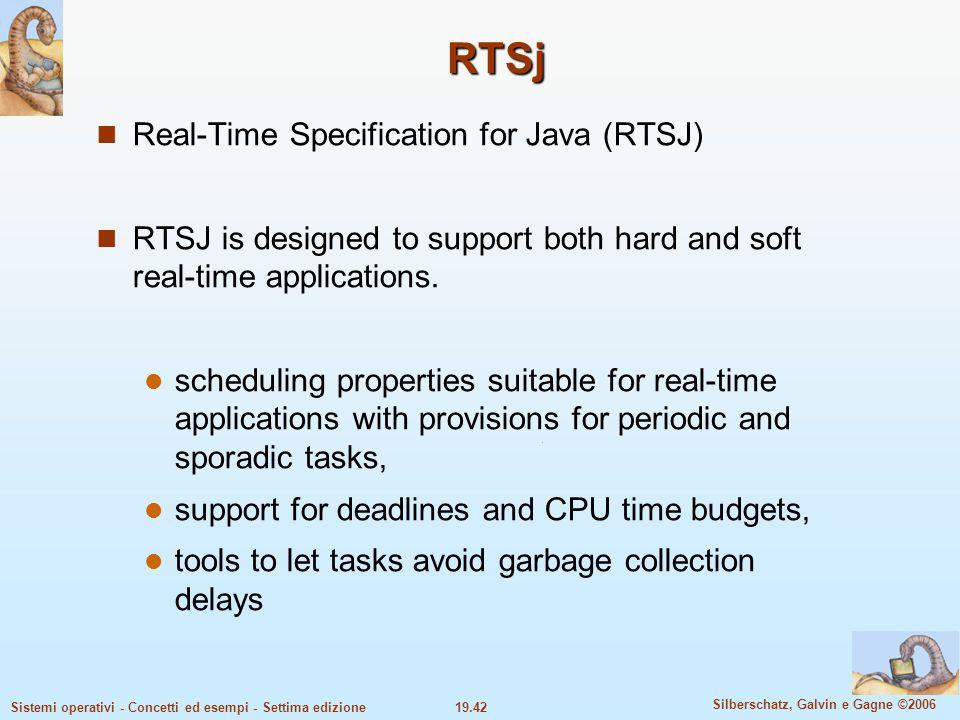 19.42 Silberschatz, Galvin e Gagne ©2006 Sistemi operativi - Concetti ed esempi - Settima edizione RTSj Real-Time Specification for Java (RTSJ) RTSJ i