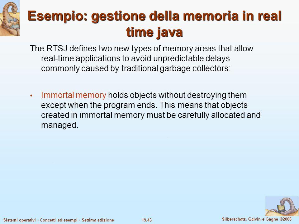 19.43 Silberschatz, Galvin e Gagne ©2006 Sistemi operativi - Concetti ed esempi - Settima edizione Esempio: gestione della memoria in real time java T