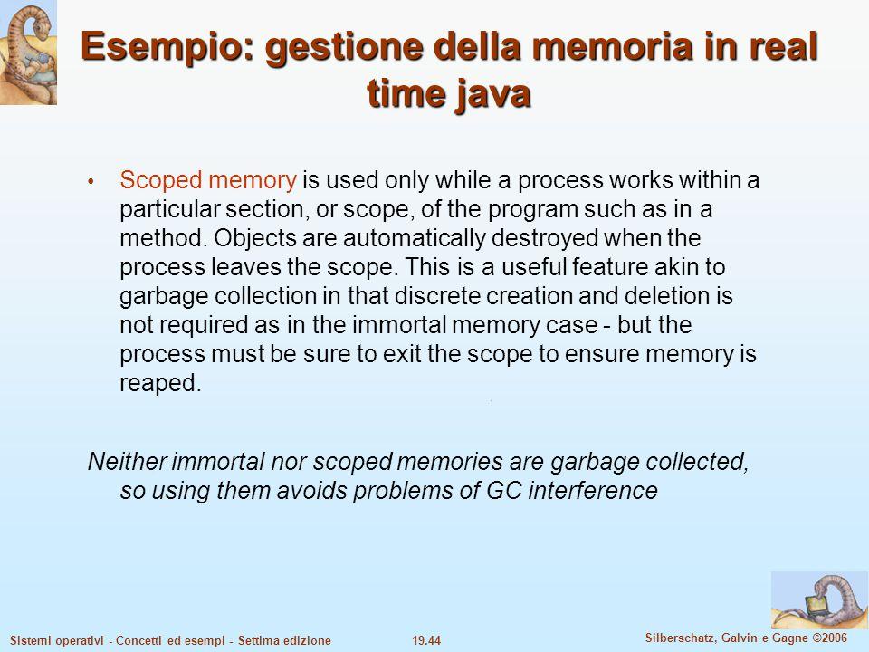 19.44 Silberschatz, Galvin e Gagne ©2006 Sistemi operativi - Concetti ed esempi - Settima edizione Esempio: gestione della memoria in real time java S