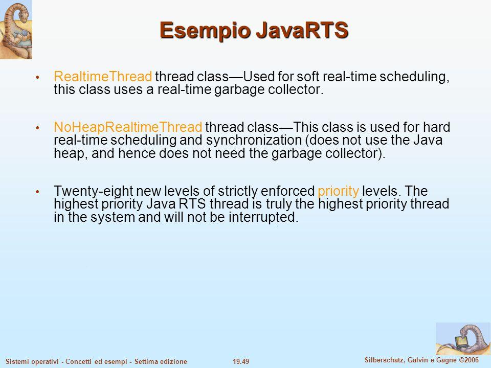 19.49 Silberschatz, Galvin e Gagne ©2006 Sistemi operativi - Concetti ed esempi - Settima edizione Esempio JavaRTS RealtimeThread thread class—Used fo