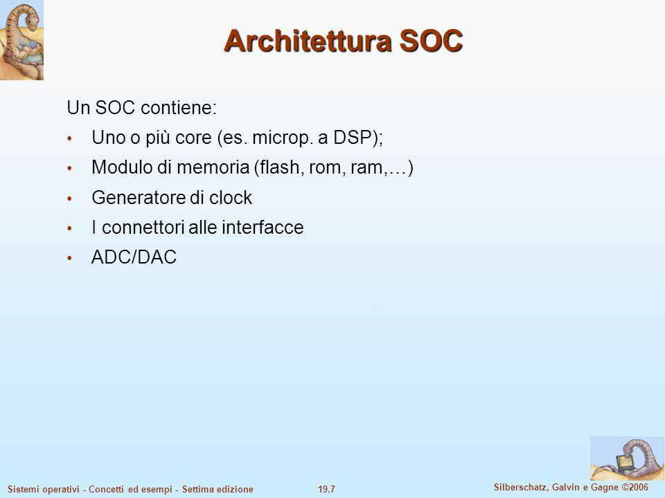19.7 Silberschatz, Galvin e Gagne ©2006 Sistemi operativi - Concetti ed esempi - Settima edizione Architettura SOC Un SOC contiene: Uno o più core (es