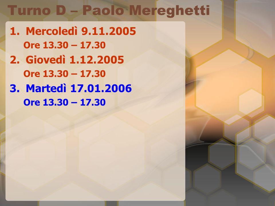 Turno D – Paolo Mereghetti 1.Mercoledì 9.11.2005 Ore 13.30 – 17.30 2.Giovedì 1.12.2005 Ore 13.30 – 17.30 3.Martedì 17.01.2006 Ore 13.30 – 17.30
